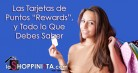 """Las Tarjetas de Recompensas """"Rewards"""", y Todo lo Que Debes Saber"""